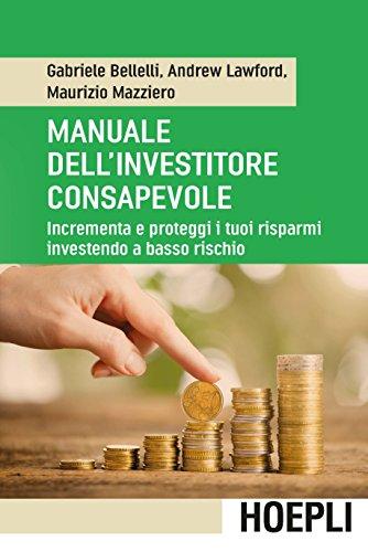 Manuale dell'investitore consapevole: Incrementa e proteggi i tuoi risparmi investendo a basso rischio (Italian Edition)