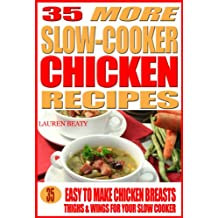 35 More Slow Cooker Chicken Recipes: Healthy, Easy to Make Chicken Breasts, Thighs, Wings for Your Sow Cooker (English Edition)