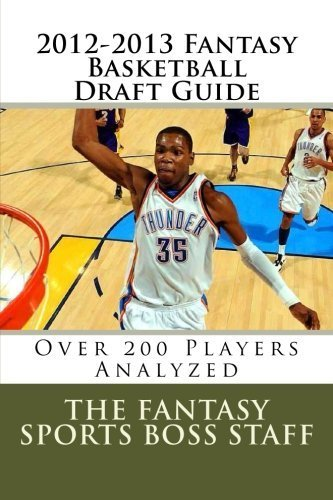 2012-2013 Fantasy Basketball Draft Guide: Over 200 Players Analyzed by The Fantasy Sports Boss Staff (2012-07-14)