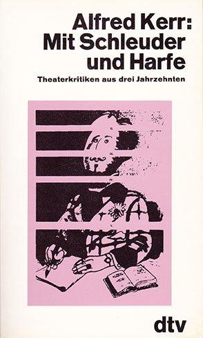 Mit Schleuder und Harfe. Theaterkritiken aus drei Jahrzehnten.