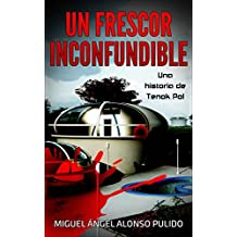 Un Frescor Inconfundible: Una historia de Tenok Pol