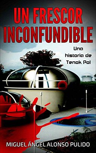 Un Frescor Inconfundible: Una historia de Tenok Pol por Miguel Ángel Alonso Pulido
