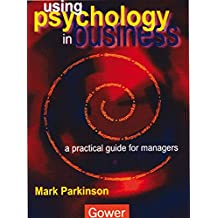 Using Psychology in Business: A Practical Guide for Managers