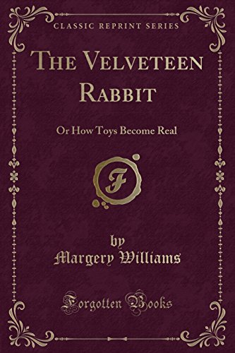 the-velveteen-rabbit-or-how-toys-become-real-classic-reprint