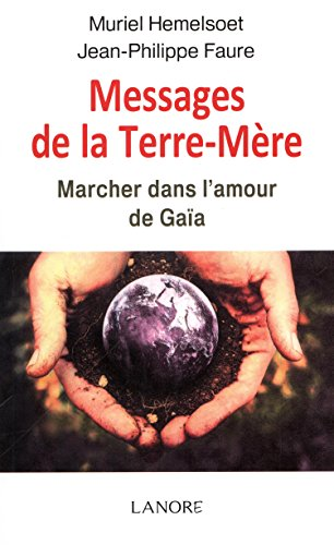 Messages de la Terre-Mre : Marcher dans l'amour de Gaa