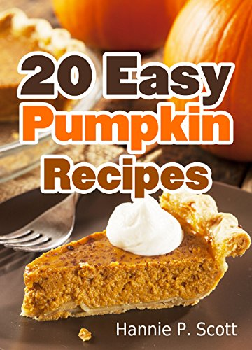 20 Easy Pumpkin Recipes: Quick and Easy Pumpkin Recipe Cookbook (Quick and Easy Cooking Series) (English Edition)