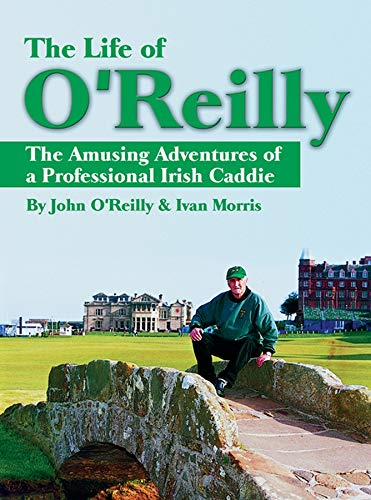 The Life of O'Reilly: The Amusing Adventures of a Professional Irish Caddie -