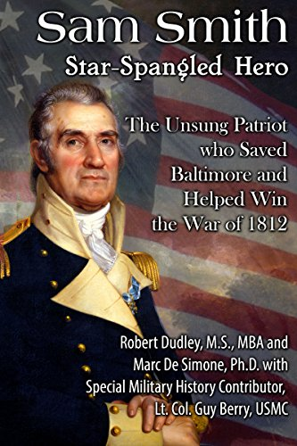 Sam Smith Star-Spangled Hero: The Unsung Patriot Who Saved Baltimore & Help Win the War of 1812 (English Edition) -