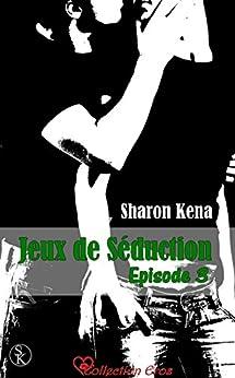 Jeux de séduction 3 par [Kena, Sharon]