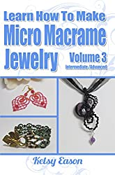 Learn How To Make Micro Macrame Jewelry - Volume 3 (English Edition)