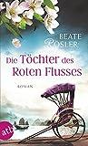 Die Töchter des Roten Flusses: Roman - Beate Rösler