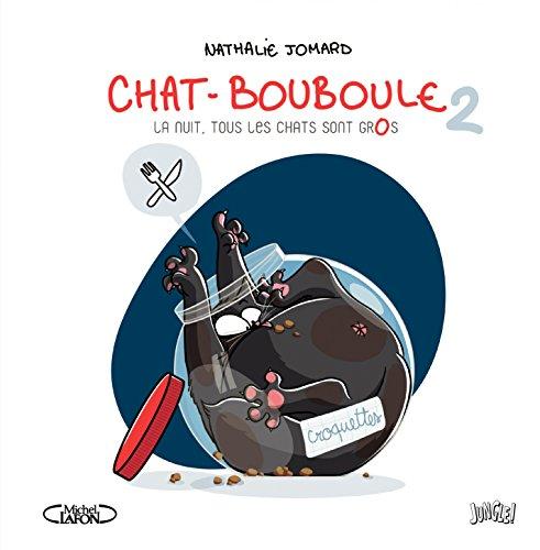 Chat - Bouboule - Tome 2 - La nuit, tous les chats sont gros par Nathalie Jomard