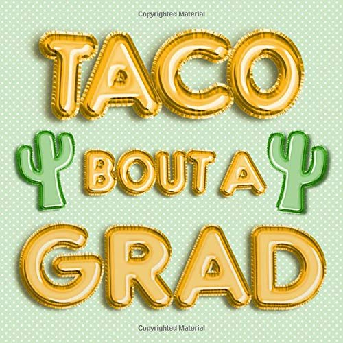 Taco Bout a Grad: Mexican Fiesta Theme Graduation Guest Book - Green & Gold Balloons w Cactus - Memory Book for High School, College, University ... & Space for Message - Square Size 8.25 x 8.25