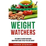 Weight Watchers: The Complete Weight Watchers Smartpoints guide to help you lose weight (English Edition)