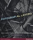 Fotografi al lavoro. Business e competenze di produzione per fotografi editoriali, commerciali e di design. Ediz. a colori: 1