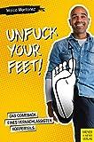 Unfuck your Feet: Das Comeback eines vernachlässigten Körperteils von Marco Montanez