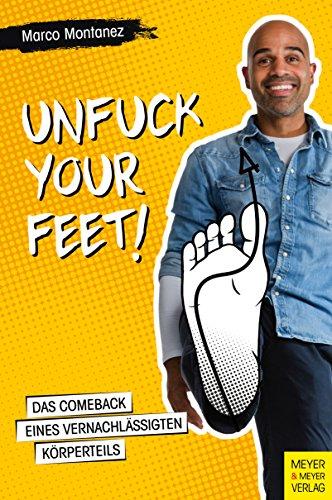Buchseite und Rezensionen zu 'Unfuck your Feet: Das Comeback eines vernachlässigten Körperteils' von Marco Montanez