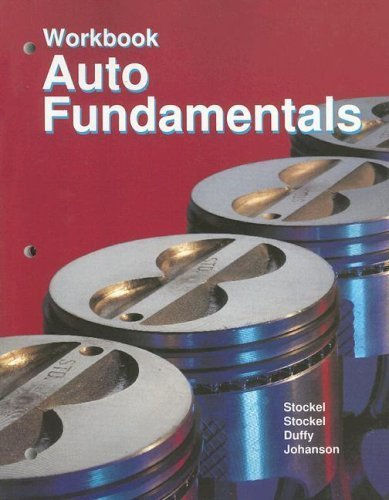 Auto Fundamentals Workbook: How and Why of the Design, Construction, and Operation of Automobiles, Applicable to All Makes and Models by Stockel, Martin, Duffy, James E., Johanson, Chris (2005) Paperback