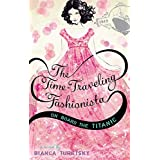 The Time-Traveling Fashionista On Board the Titanic by Bianca Turetsky (2012-04-03)