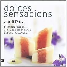 Dolces sensacions: Les millors receptes de l'especialista en postres d'El Celler de Can Roca