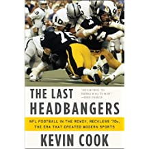 The Last Headbangers – NFL Football in the Rowdy, Reckless ′70s – the Era that Created Modern Sports