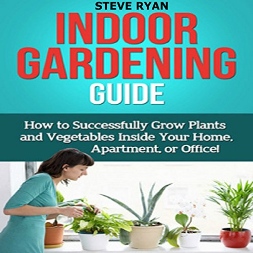 Indoor Gardening Guide: How to Successfully Grow Plants and Vegetables Inside Your Home, Apartment, or Office! - Garten-stack