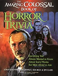 The Amazing, Colossal Book of Horror Trivia: Everything You Always Wanted to Know About Horror Movies But Were Afraid to Ask