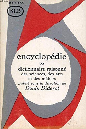 L'ENCYCLOPEDIE, OU DICTIONNAIRE RAISONNE DES SCIENCES, DES ARTS ET DES METIERS, PUBLIE SOUS LA DIRECTION DE DENIS DIDEROT par COLLECTIF