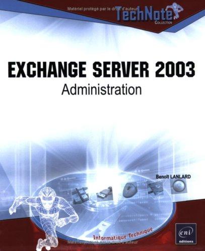 Exchange Server 2003 - Administration par Benoît Lanlard