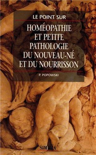 Homéopathie et petite Pathologie du Nouveau-né et du Nourrisson - Nouvelle édition par Pierre Popowski