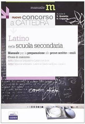 Il nuovo concorso a cattedra. Classi A051 e A052 latino nella scuola secondaria. Manuale per la preparazione alle prove scritte e orali
