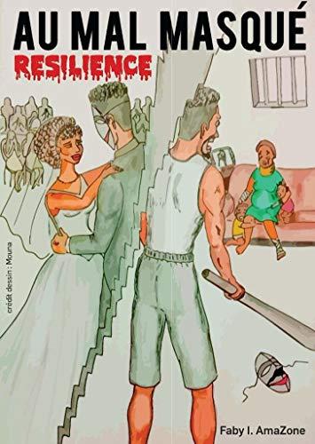 Couverture du livre AU MAL MASQUÉ- Résilience