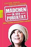 Mädchen in der Pubertät: Wie Töchter erwachsen werden - Joachim Braun, Kirsten Khaschei