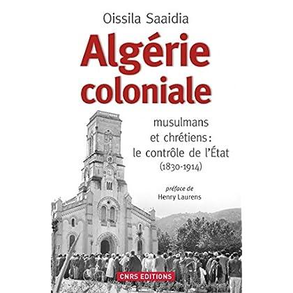Algérie coloniale. Quand chrétiens et musulmans cohabitent: musulmans et chrétiens : contrôle de l'État (1830-1914) (HISTOIRE)