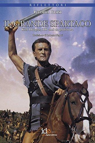 Il grande Spartaco: Kirk Douglas, 100 anni da gladiatore (Riflettori)