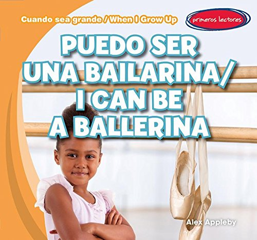 Puedo Ser Una Bailarina/I Can Be a Ballerina (Cuando Sea Grande/When I Grow Up) por Alex Appleby