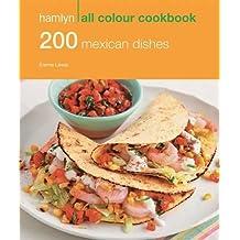 200 Mexican Dishes: Hamlyn All Colour Cookbook (Hamlyn All Colour Cookery)