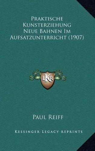 Praktische Kunsterziehung Neue Bahnen Im Aufsatzunterricht (1907)