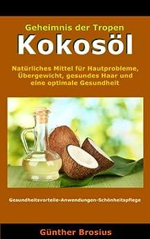 Kokosöl-Natürliches Mittel für Hautprobleme, Übergewicht, gesundes Haar und eine optimale Gesundheit
