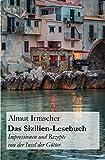 Das Sizilien-Lesebuch: Impressionen und Rezepte von der Insel der Götter -