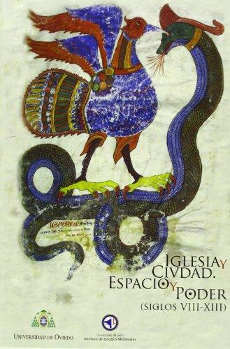 Iglesia y ciudad : espacio y poder, siglos VIII-XIII : I Simposio sobre Ciudad e Iglesia celebrado en enero de 2011, en León