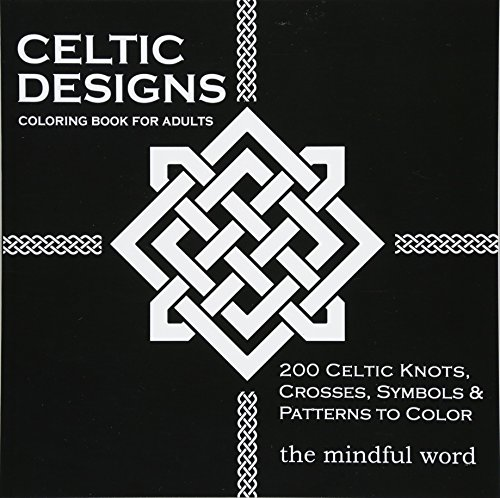 Celtic Designs Coloring Book for Adults: 200 Celtic Knots, Crosses and Patterns to Color for Stress Relief and Meditation: Volume 3 (Art Therapy Coloring Book Series) por The Mindful Word