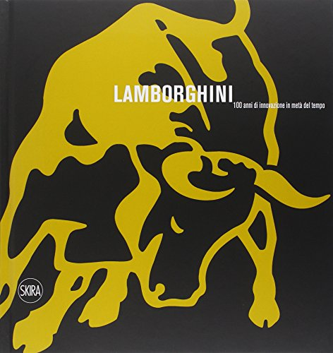Lamborghini. 100 anni di innovazione in metà del tempo. Ediz. illustrata