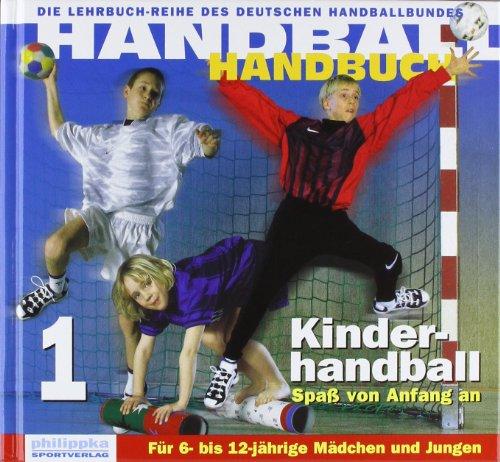 Handball Handbuch / Kinderhandball: Spass von Anfang an. Für 6- bis 12-jährige Mädchen und Jungen