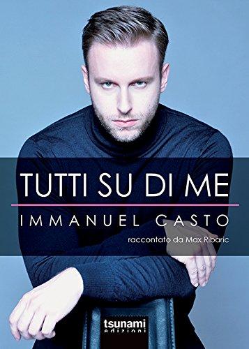Tutti su di me. Immanuel Casto raccontato da Max Ribaric Tutti su di me. Immanuel Casto raccontato da Max Ribaric 51QUCUzPZDL