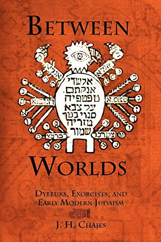 Between Worlds: Dybbuks, Exorcists, and Early Modern Judaism (Jewish Culture and Contexts) por J. H. Chajes