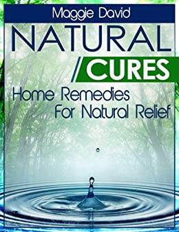 Natural Cures: Home Remedies For Natural Relief (English Edition) par [David, Maggie]