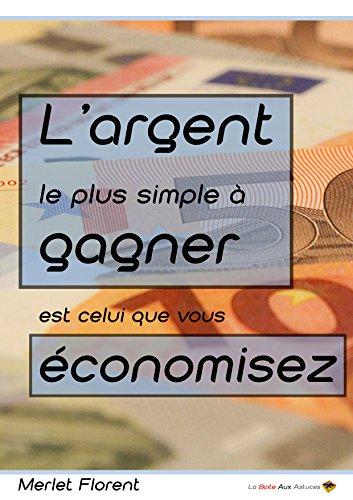 Couverture du livre L'argent le plus simple à gagner est celui que vous économisez