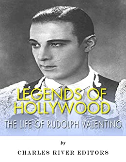 Legends of Hollywood: The Life of Rudolph Valentino (English Edition) von [Charles River Editors]