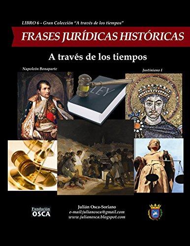 Frases Jurídicas Históricas: A través de los tiempos. por Julián Osca-Soriano.